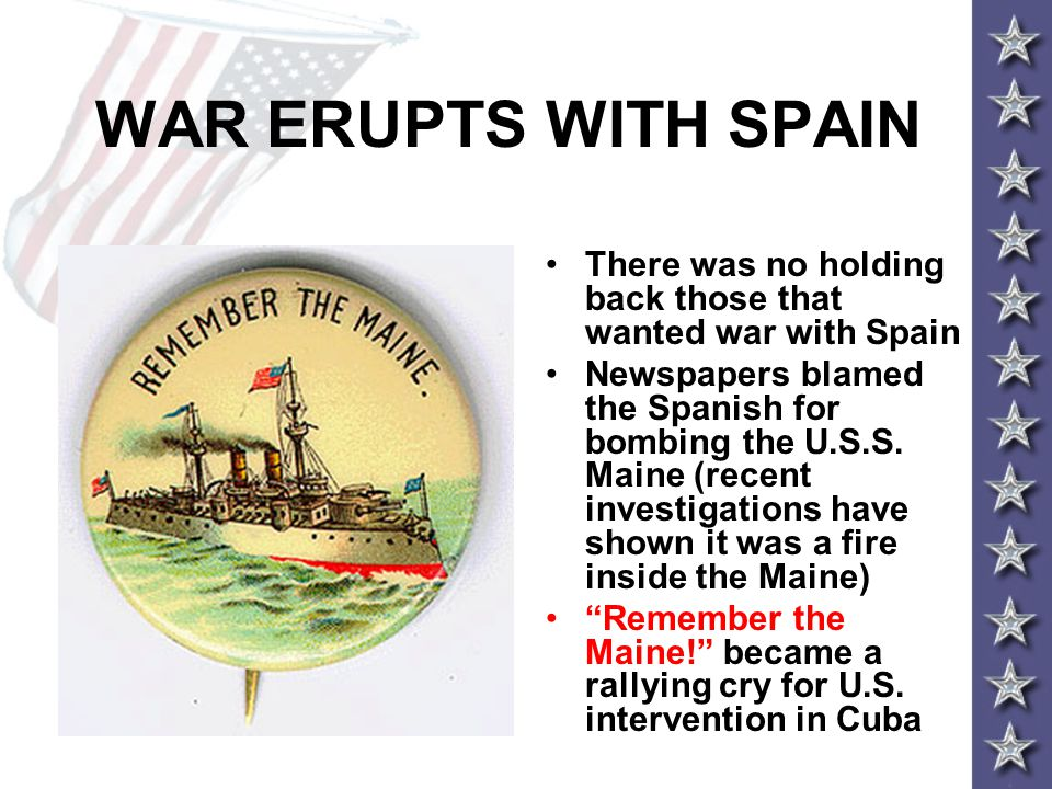 WAR ERUPTS WITH SPAIN There was no holding back those that wanted war with Spain.