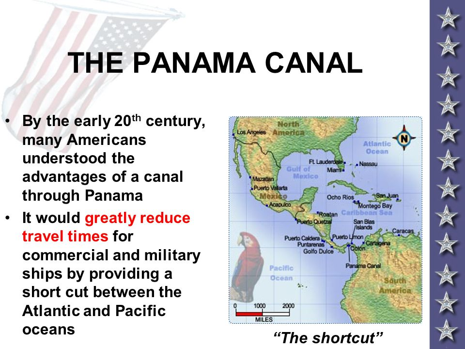 THE PANAMA CANAL By the early 20th century, many Americans understood the advantages of a canal through Panama.