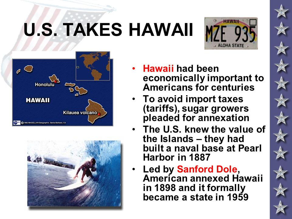 U.S. TAKES HAWAII Hawaii had been economically important to Americans for centuries.