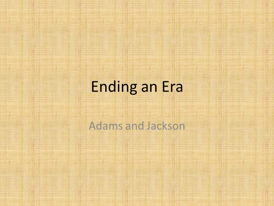 Ending an Era Adams and Jackson