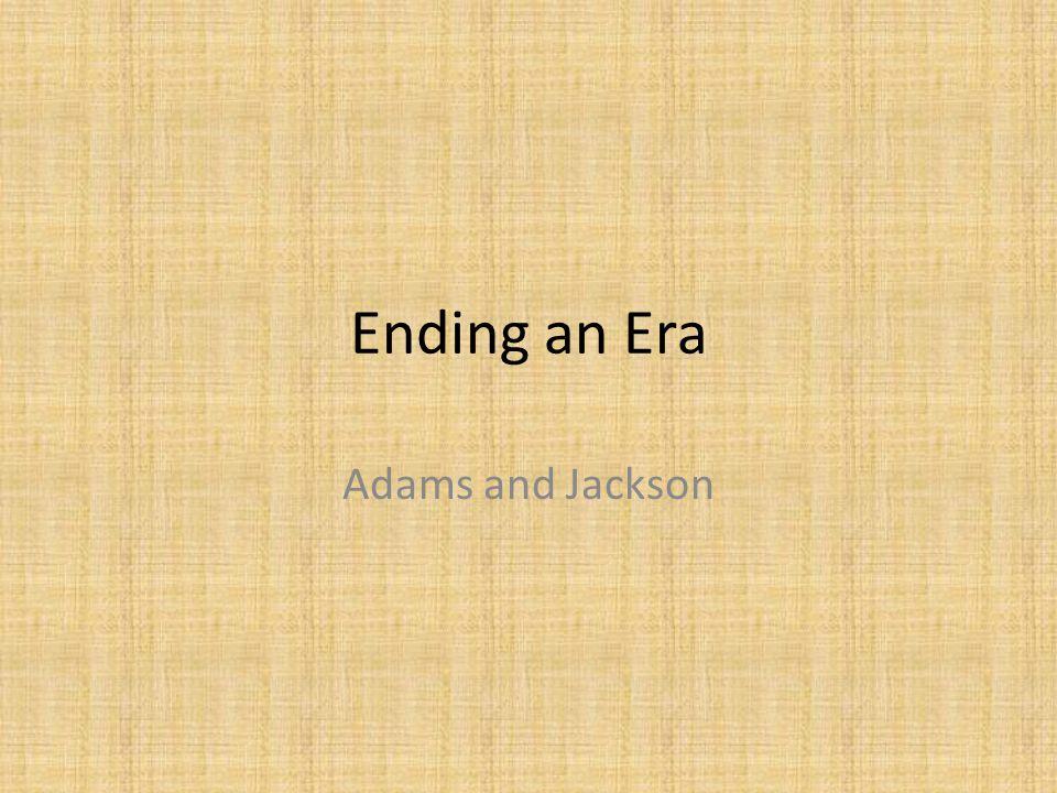Ending an Era Adams and Jackson