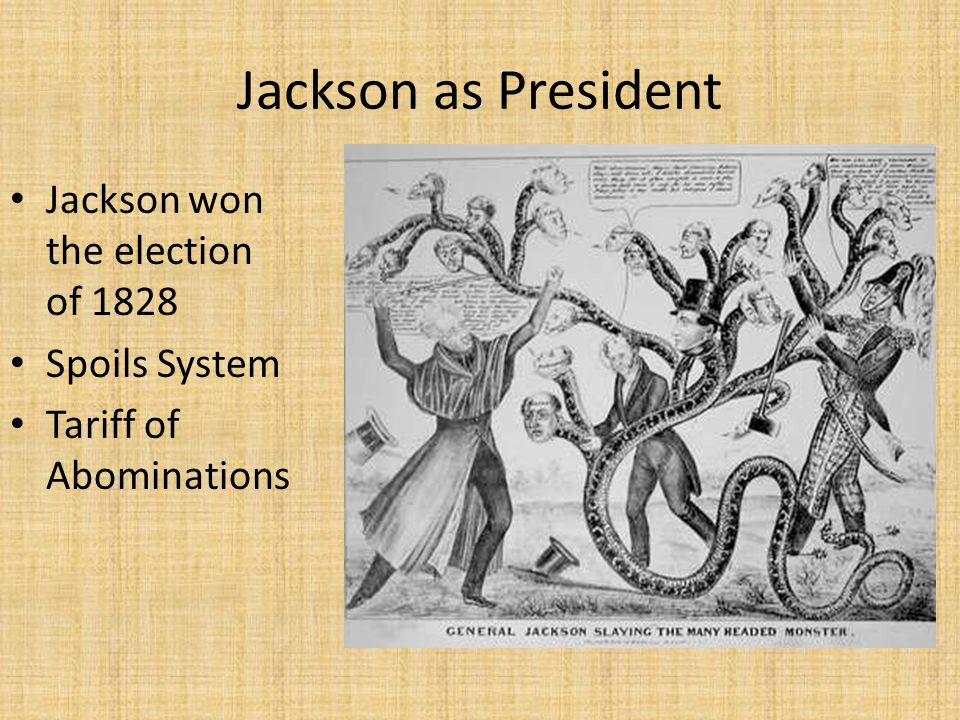 Jackson as President Jackson won the election of 1828 Spoils System