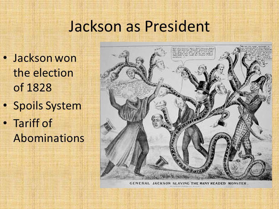 Jackson as President Jackson won the election of 1828 Spoils System