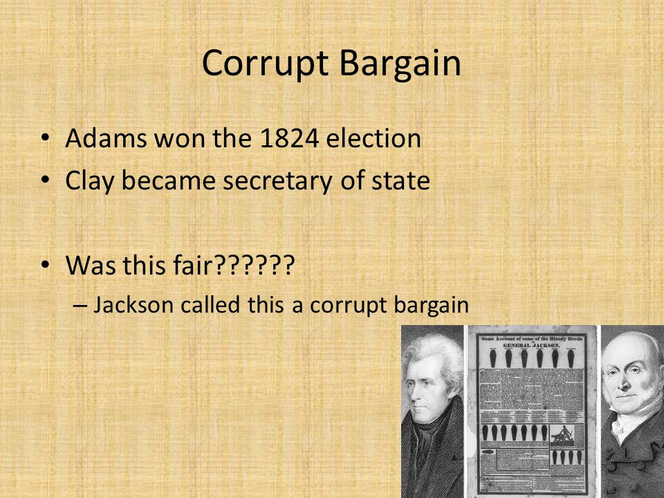 Corrupt Bargain Adams won the 1824 election