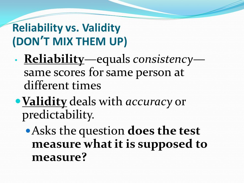 Reliability vs. Validity (DON'T MIX THEM UP)