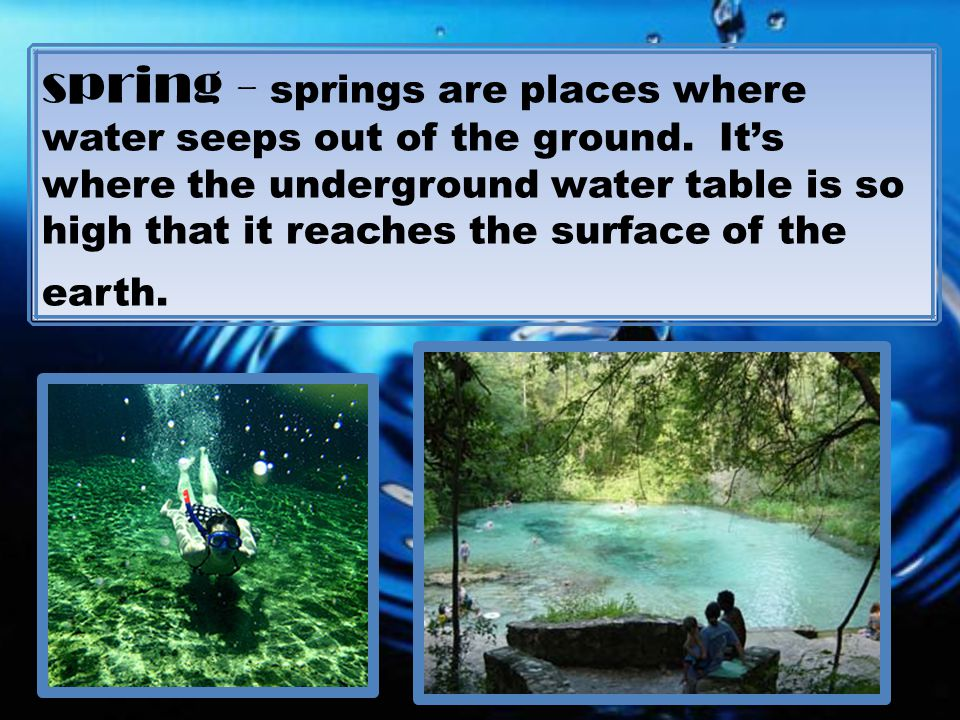spring - springs are places where water seeps out of the ground