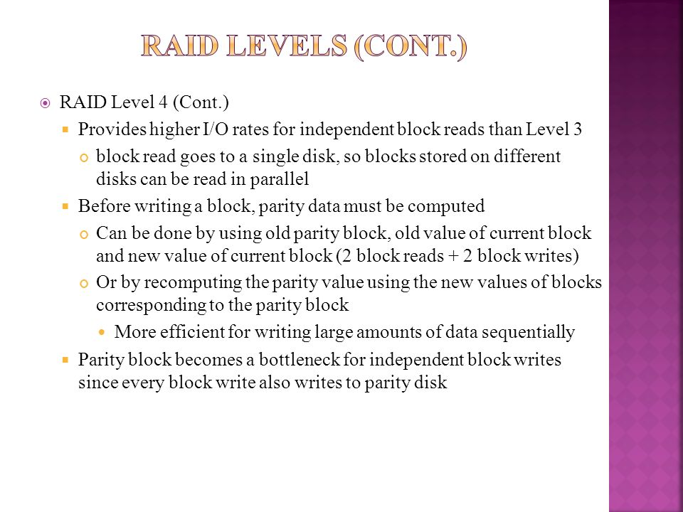 RAID Levels (Cont.) RAID Level 4 (Cont.)