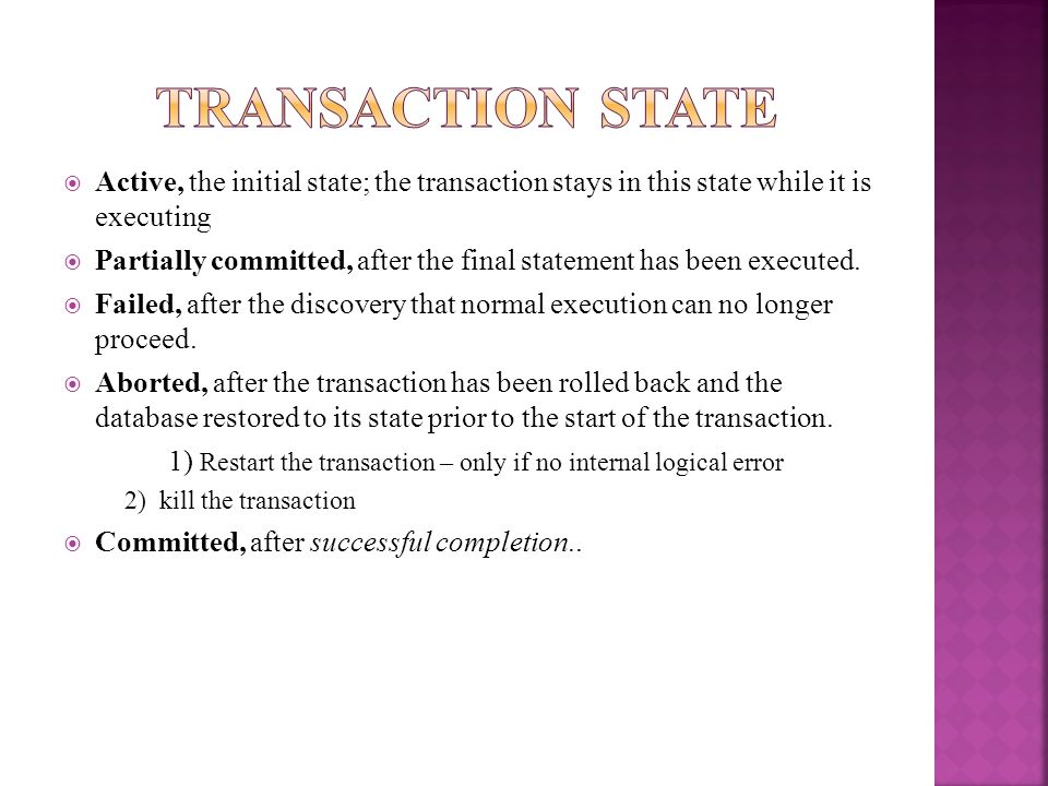 Transaction StateActive, the initial state; the transaction stays in this state while it is executing.