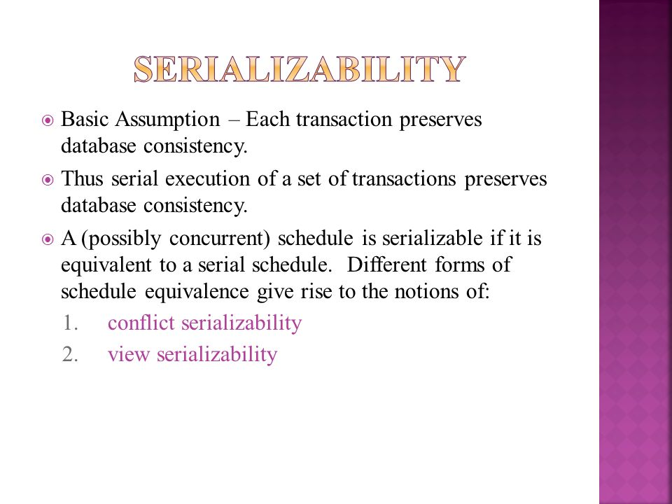 Serializability Basic Assumption – Each transaction preserves database consistency.