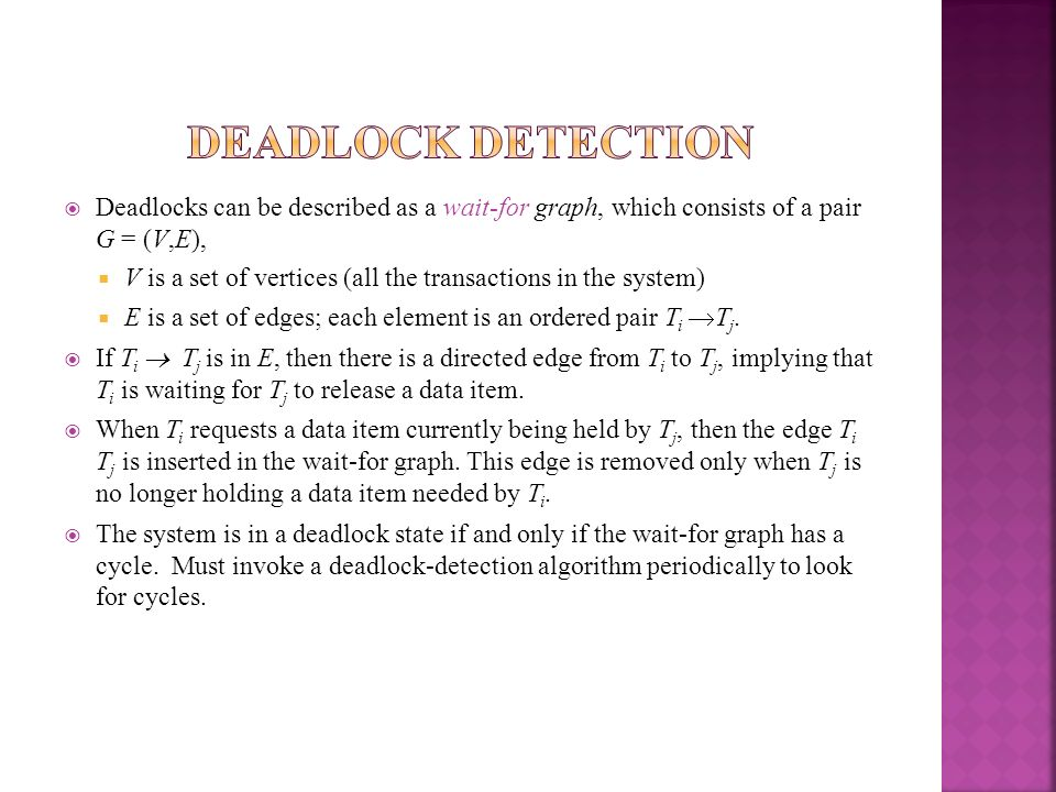 Deadlock DetectionDeadlocks can be described as a wait-for graph, which consists of a pair G = (V,E),