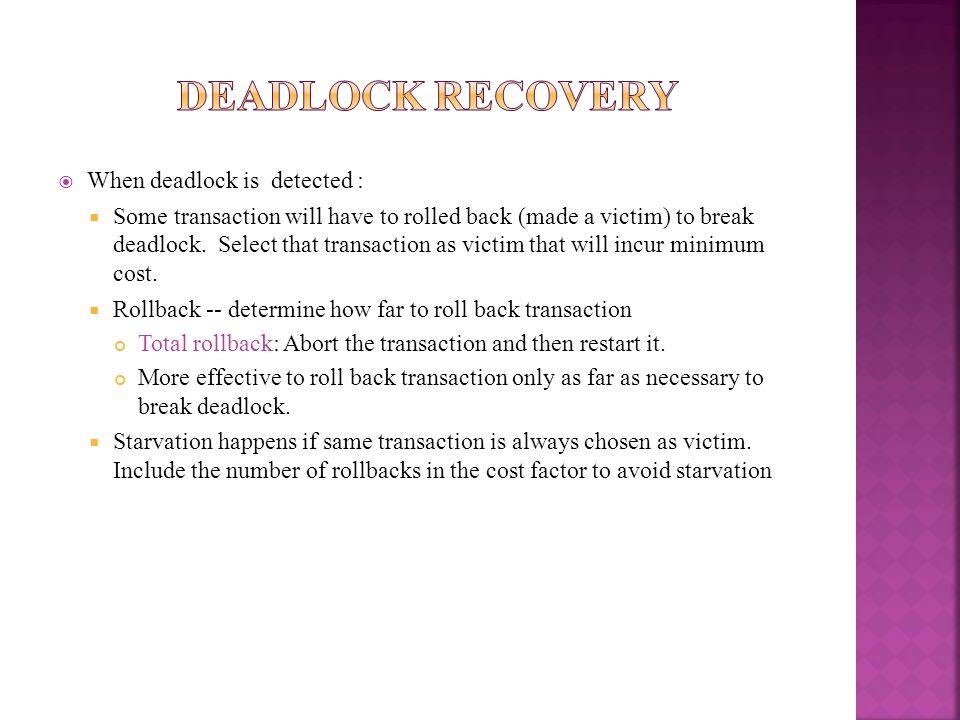 Deadlock Recovery When deadlock is detected :