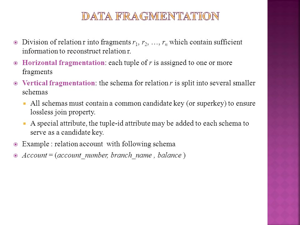 Data Fragmentation Division of relation r into fragments r1, r2, …, rn which contain sufficient information to reconstruct relation r.