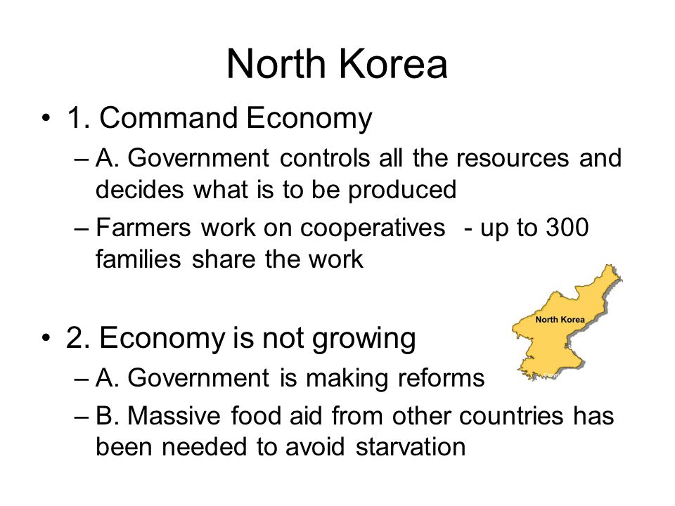 North Korea 1. Command Economy 2. Economy is not growing