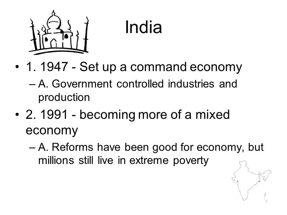 India 1. 1947 - Set up a command economy