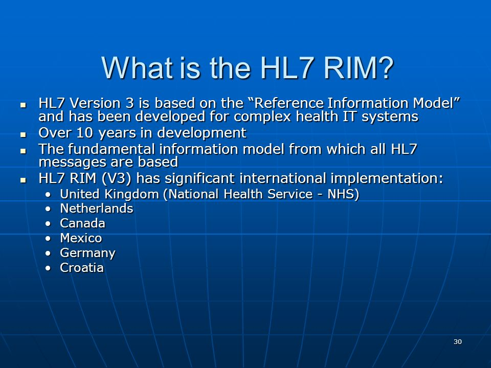 What is the HL7 RIM HL7 Version 3 is based on the Reference Information Model and has been developed for complex health IT systems.