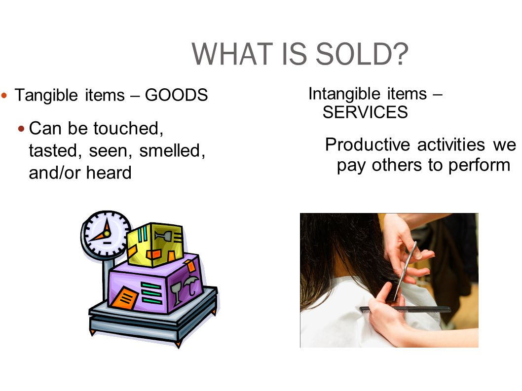 WHAT IS SOLD Can be touched, tasted, seen, smelled, and/or heard