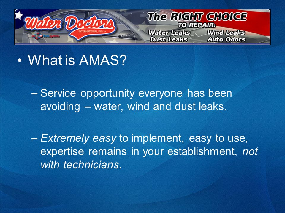 What is AMAS Service opportunity everyone has been avoiding – water, wind and dust leaks.