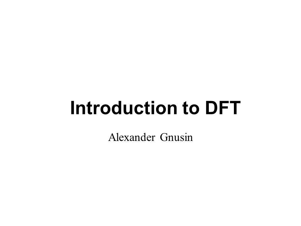 Introduction to DFT Alexander Gnusin