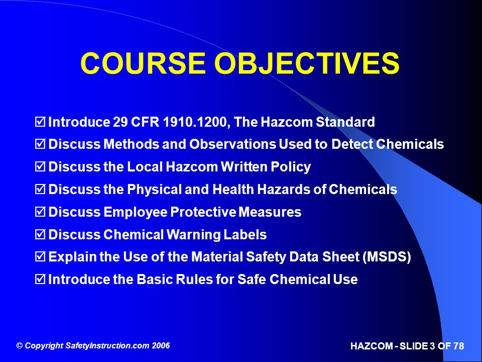 COURSE OBJECTIVES Introduce 29 CFR 1910.1200, The Hazcom Standard