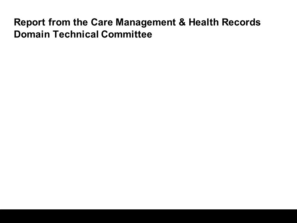 Report from the Care Management & Health Records Domain Technical Committee