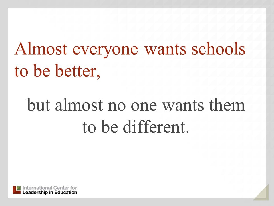 Almost everyone wants schools to be better,