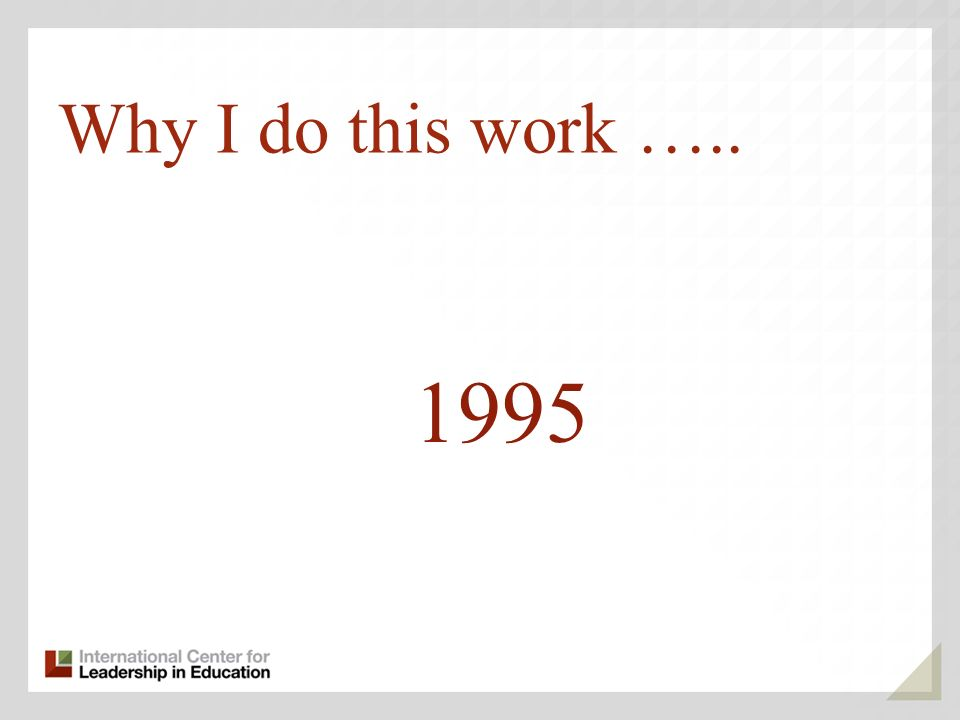 Why I do this work ….. 1995