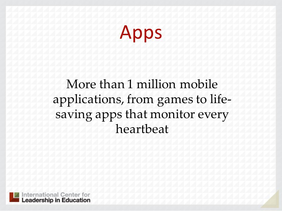 Apps More than 1 million mobile applications, from games to life- saving apps that monitor every heartbeat.