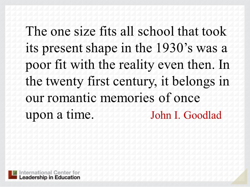 The one size fits all school that took its present shape in the 1930's was a poor fit with the reality even then.