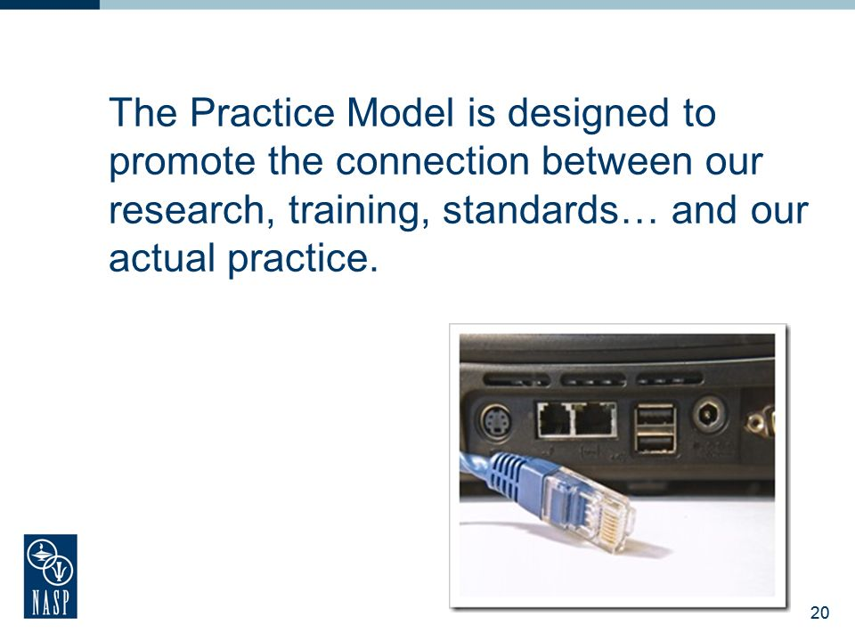 The Practice Model is designed to promote the connection between our research, training, standards… and our actual practice.