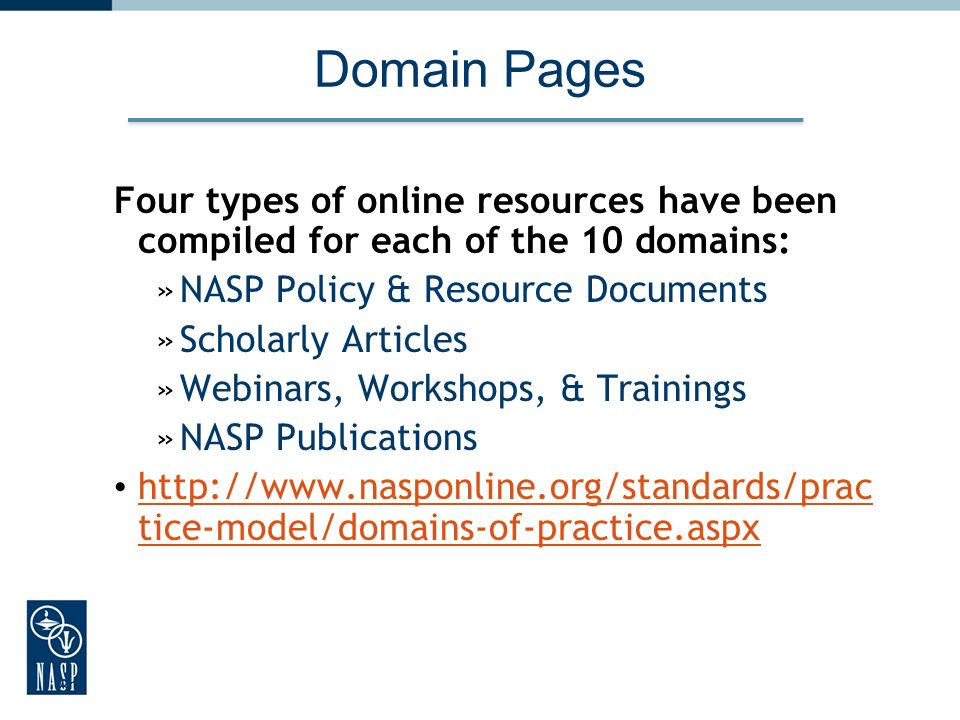 Domain Pages Four types of online resources have been compiled for each of the 10 domains: NASP Policy & Resource Documents.