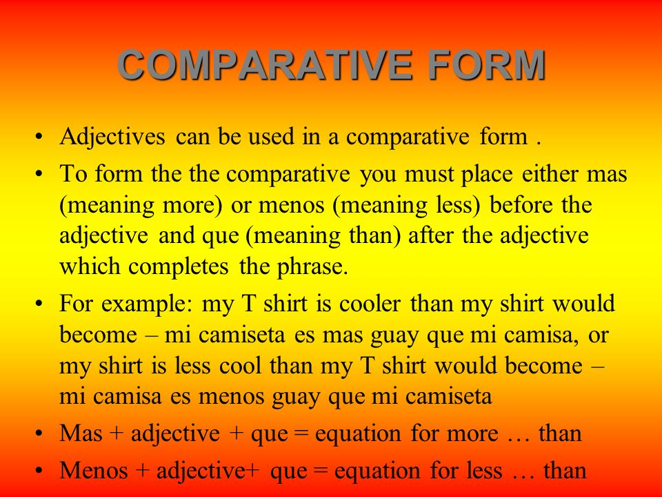 COMPARATIVE FORM Adjectives can be used in a comparative form .