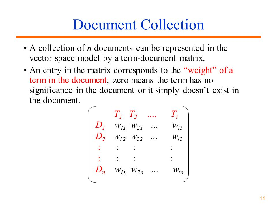 Document Collection A collection of n documents can be represented in the vector space model by a term-document matrix.