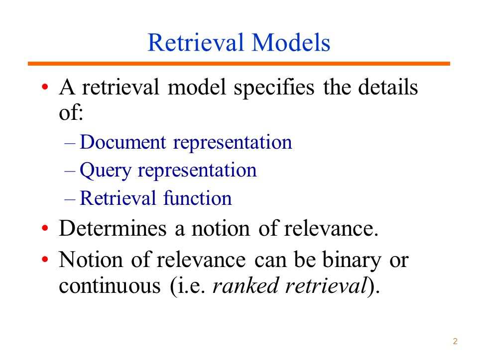 Retrieval Models A retrieval model specifies the details of: