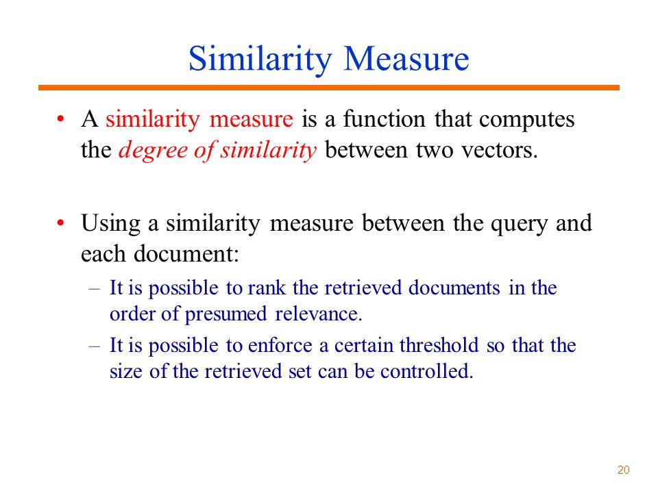 Similarity Measure A similarity measure is a function that computes the degree of similarity between two vectors.