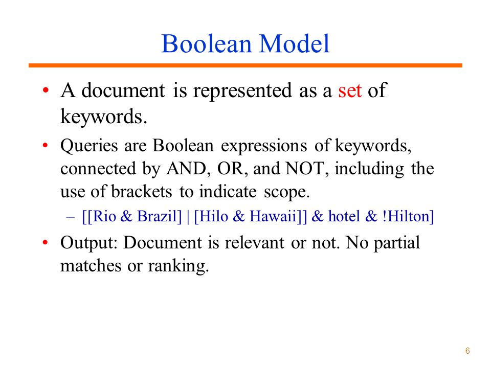 Boolean Model A document is represented as a set of keywords.