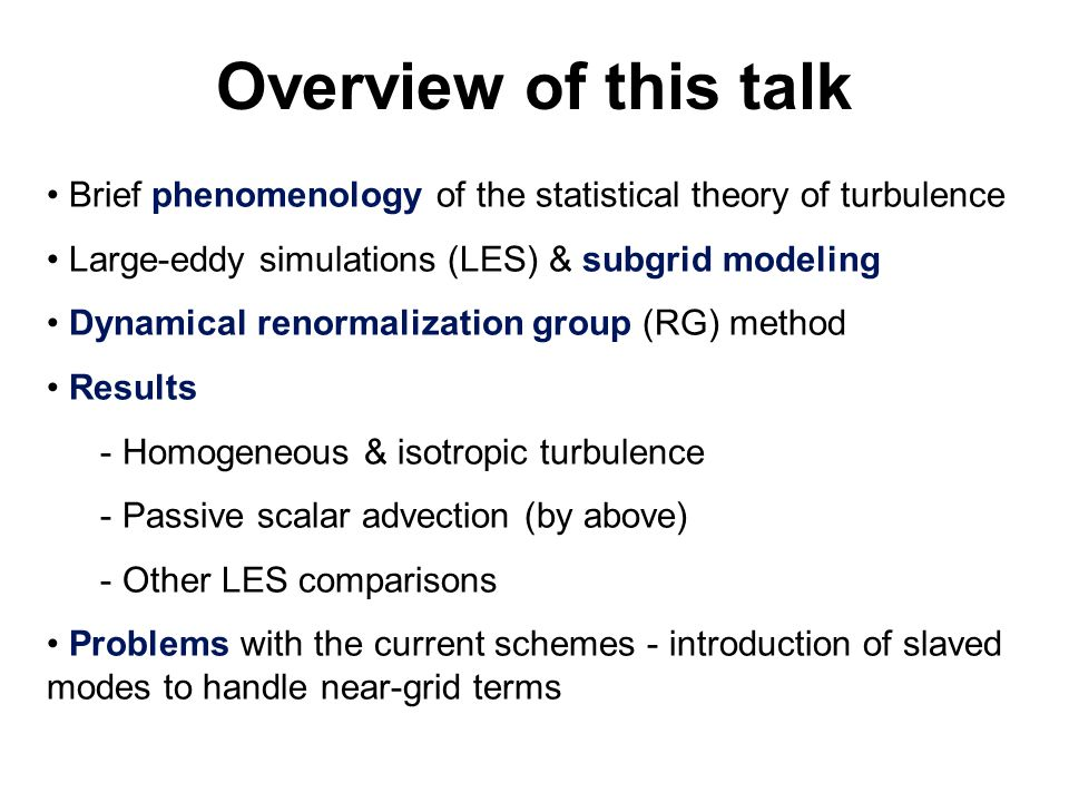 Overview of this talk Brief phenomenology of the statistical theory of turbulence. Large-eddy simulations (LES) & subgrid modeling.