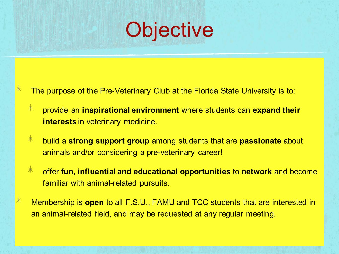 ObjectiveThe purpose of the Pre-Veterinary Club at the Florida State University is to: