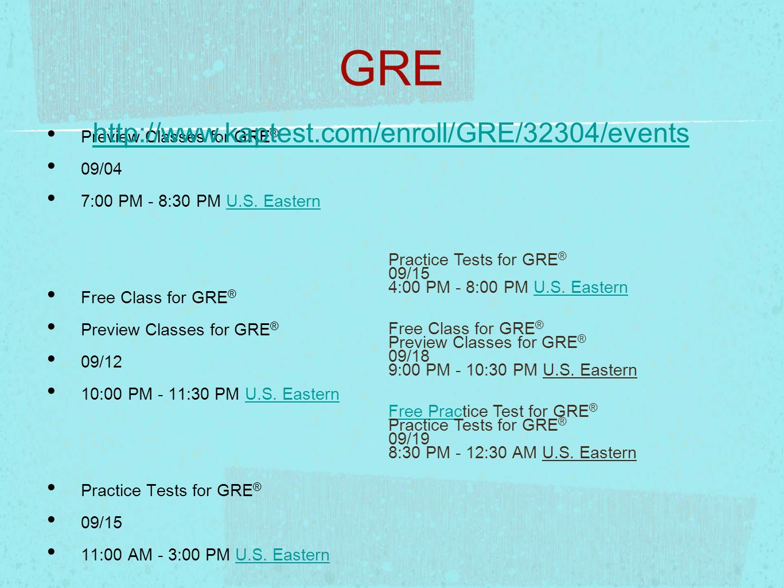 GRE http://www.kaptest.com/enroll/GRE/32304/events