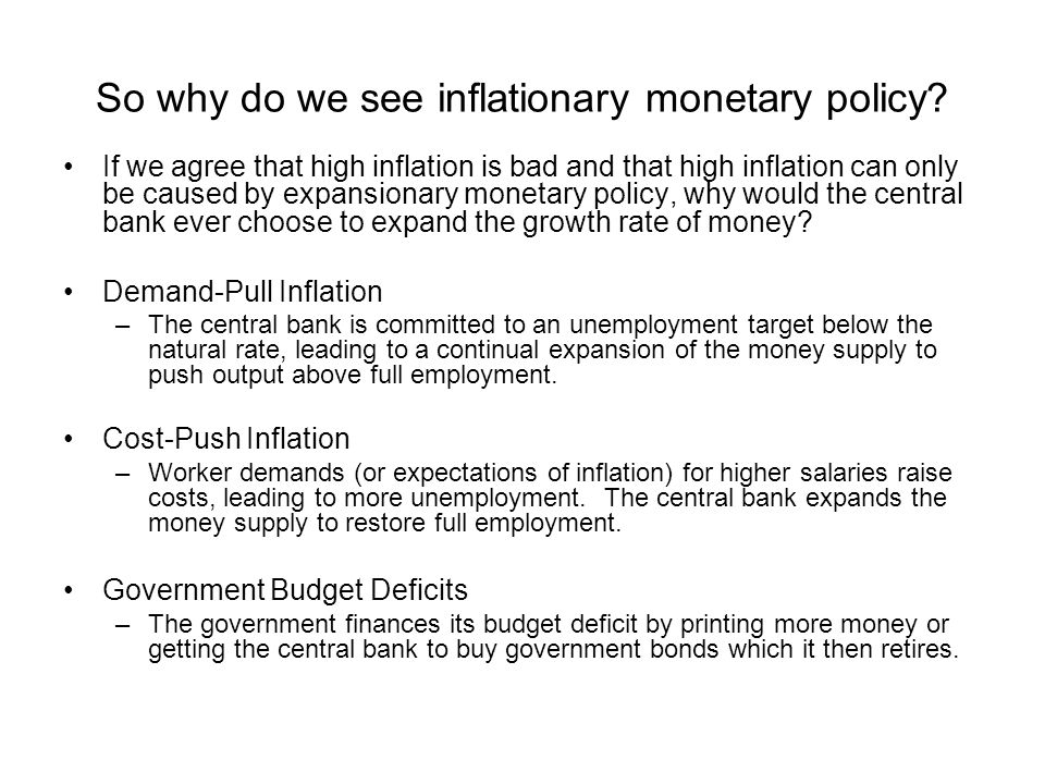 So why do we see inflationary monetary policy