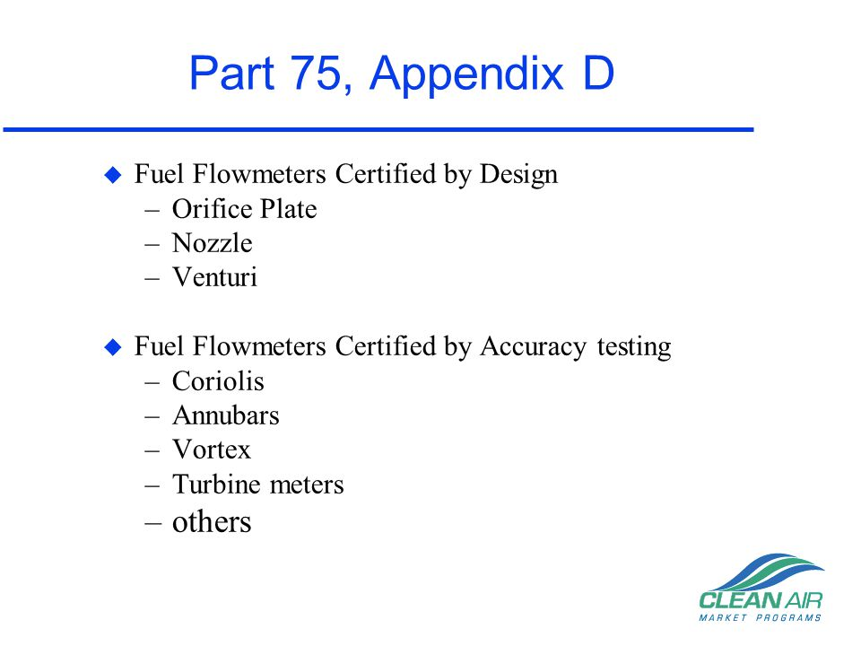 Part 75, Appendix D others Fuel Flowmeters Certified by Design