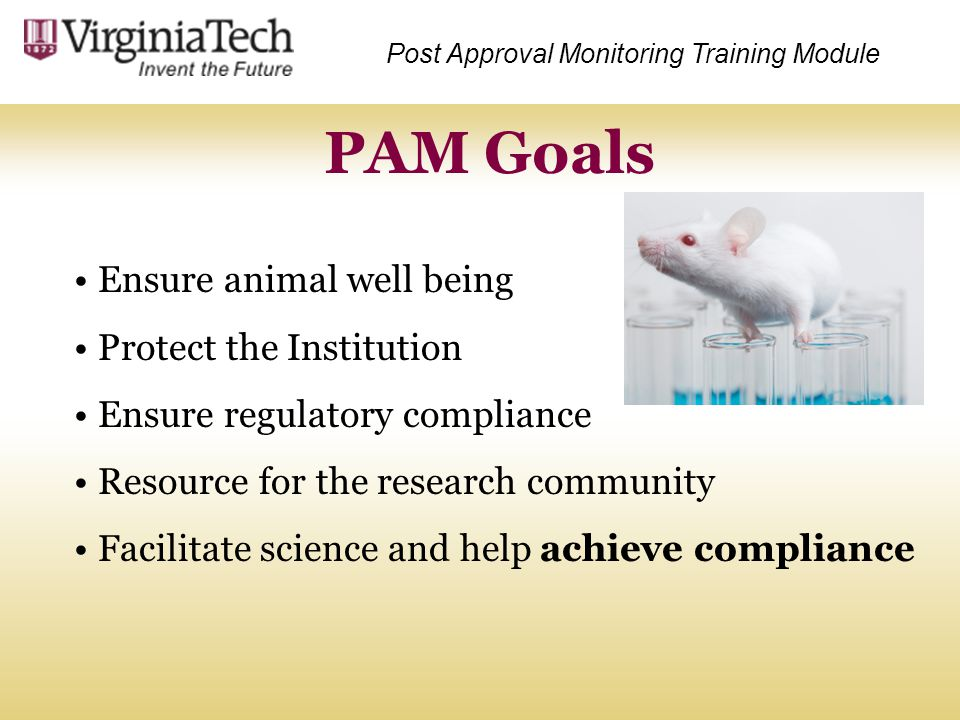 PAM Goals Ensure animal well being Protect the Institution