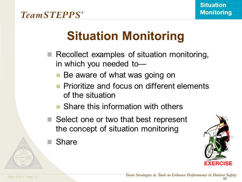 Situation Monitoring Recollect examples of situation monitoring, in which you needed to— Be aware of what was going on.