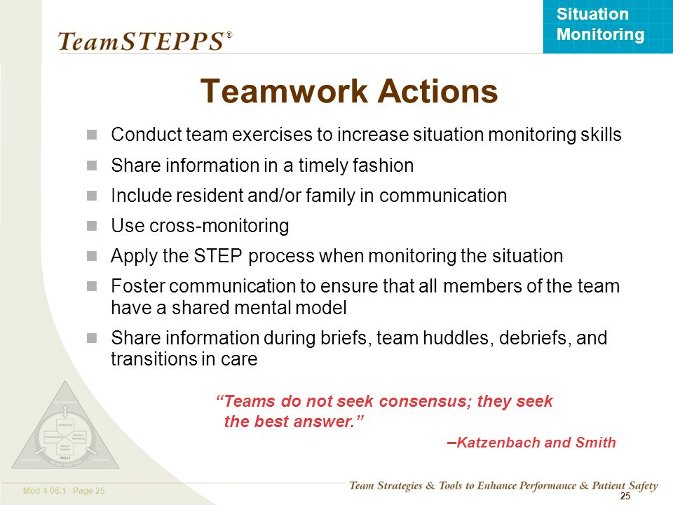 Teamwork Actions Conduct team exercises to increase situation monitoring skills. Share information in a timely fashion.