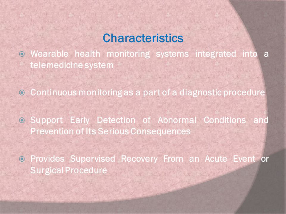 Characteristics Wearable health monitoring systems integrated into a telemedicine system. Continuous monitoring as a part of a diagnostic procedure.