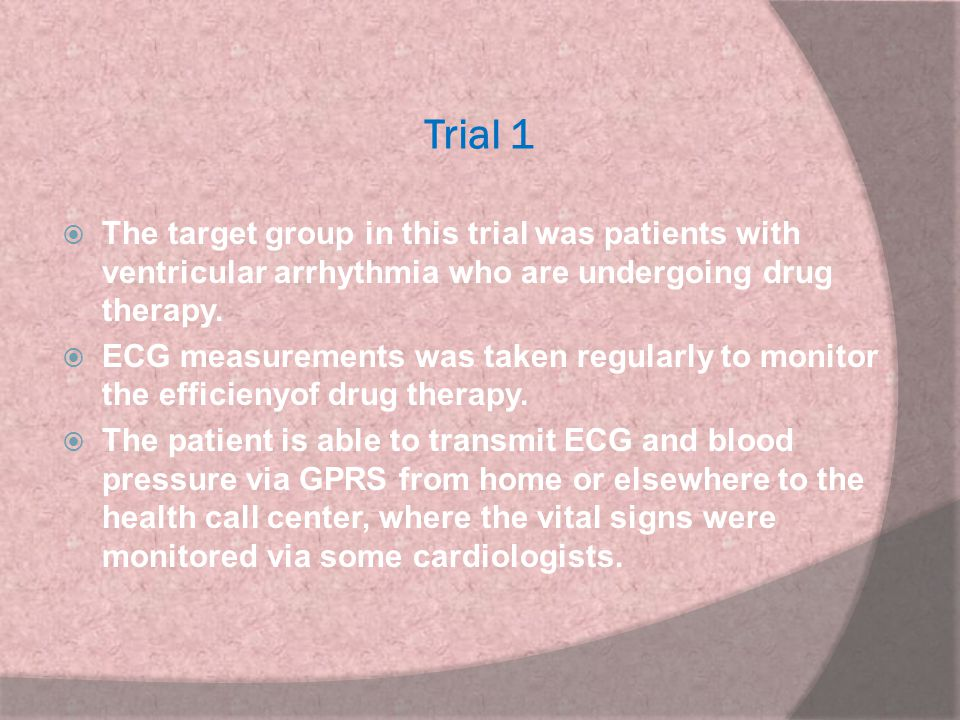 Trial 1 The target group in this trial was patients with ventricular arrhythmia who are undergoing drug therapy.