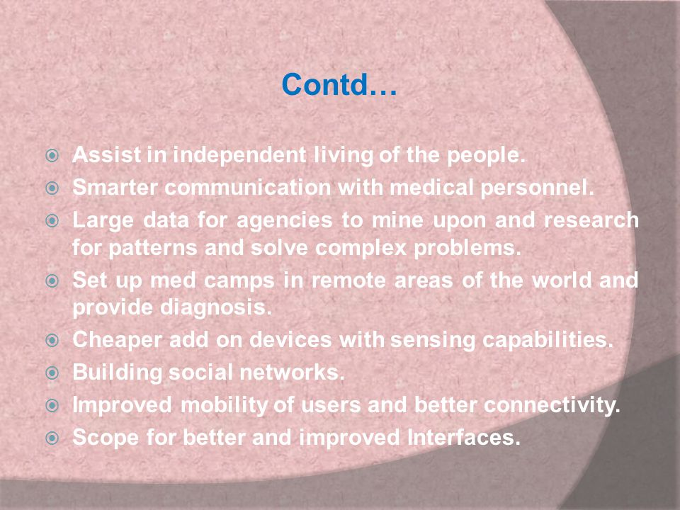Contd… Assist in independent living of the people.