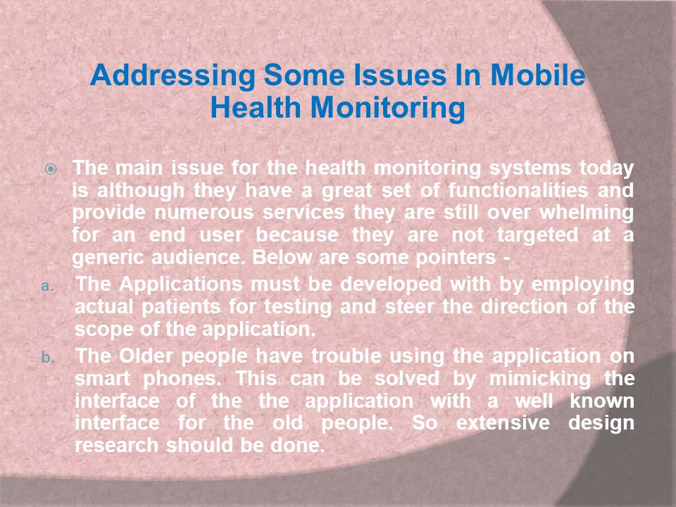 Addressing Some Issues In Mobile Health Monitoring