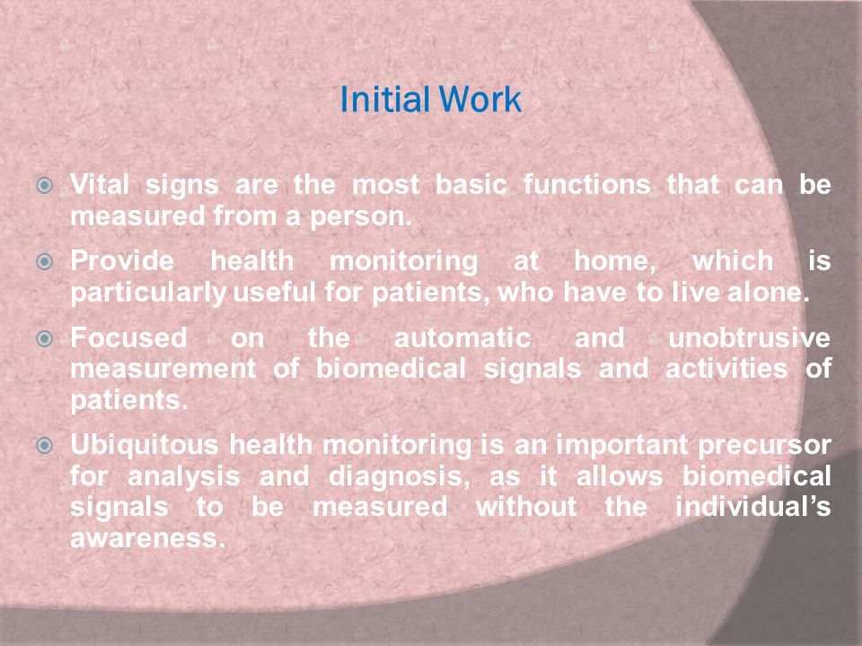 Initial Work Vital signs are the most basic functions that can be measured from a person.