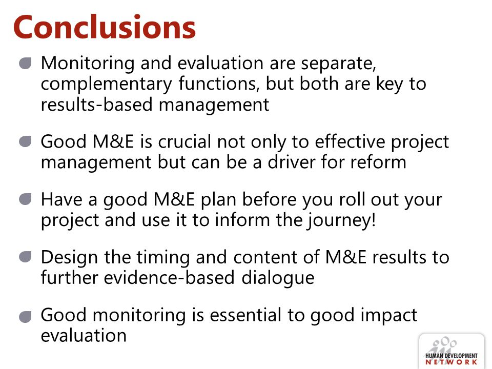 Conclusions Monitoring and evaluation are separate, complementary functions, but both are key to results-based management.