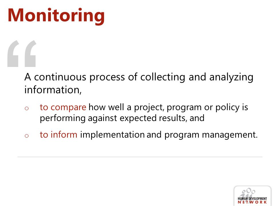 Monitoring A continuous process of collecting and analyzing information,